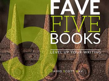 FAVE FIVE BOOKS for Writing Novels (Writing Books for Beginners), David Scott Hay, author, writing tips, novelist, books, fiction, plot, storytelling, writing novels, professional writers